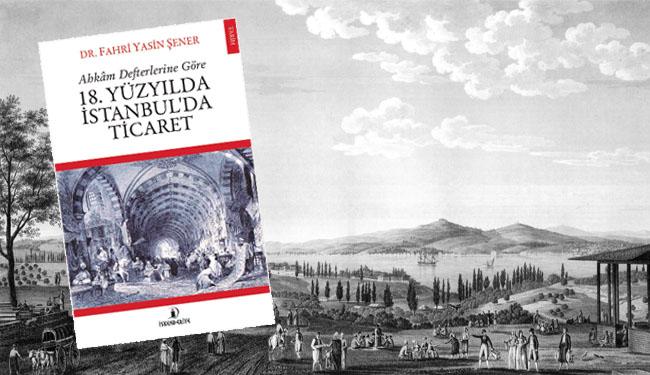 18. yüzyılda İstanbul'da ticaret nasıldı?